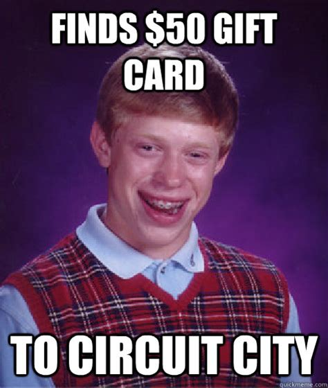 Circuit City Gift Card - finds 50 gift card to circuit city bad luck brian quickmeme