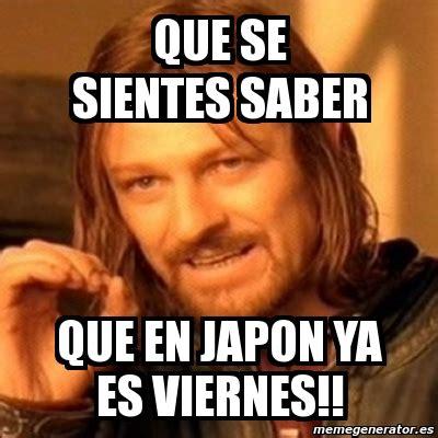 imágenes de que ya es viernes meme boromir que se sientes saber que en japon ya es