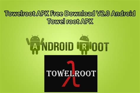 best root apk towelroot apk free v2 0 android towel root apk