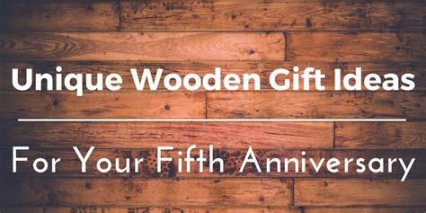 wedding anniversary ideas wood best wooden anniversary gifts ideas for him and 45