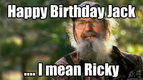 Ricky Meme - happy birthday jack i mean ricky duck dynasty