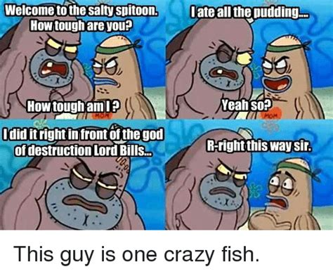 How Tough Are You Meme - 25 best memes about welcome to the salty spitoon