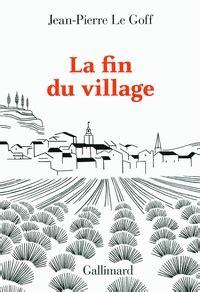 la fin du village jean pierre le goff auteur de la fin du village babelio