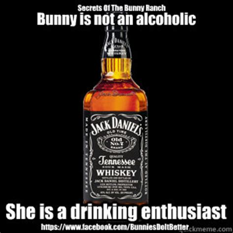 Jack Daniels Meme - bunny is not an alcoholic she is a drinking enthusiast