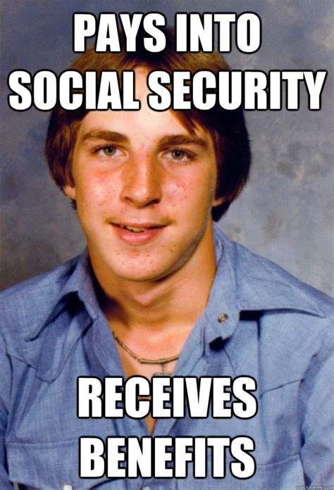 Social Meme - pays into social security receives benefits old economy
