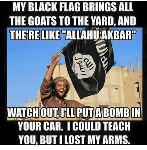 Allahu Akbar Meme - my black flag brings all the goats to the yard and there