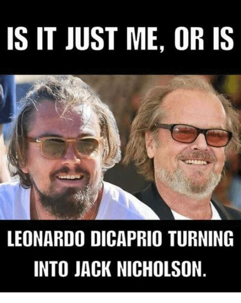 Jack Nicholson Meme - is it just me or is leonardo dicaprio turning into jack