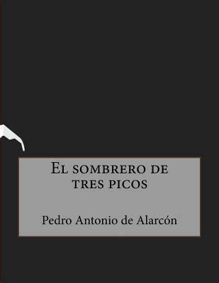 el sombrero de tres picos edition books el sombrero de tres picos book by pedro antonio de alarcon