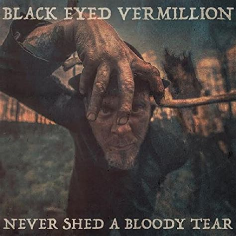 I Shed A Tear by Black Eyed Vermillion Never Shed A Bloddy Tear