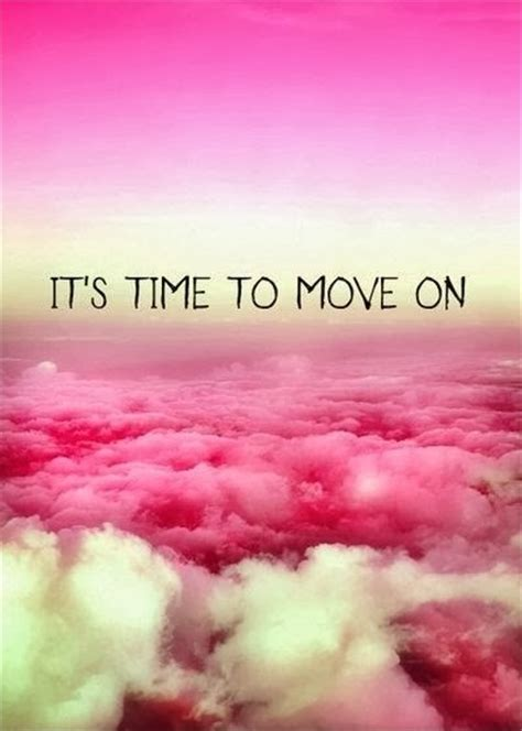time to move on quotes time to move on quotes sayings time to move on picture