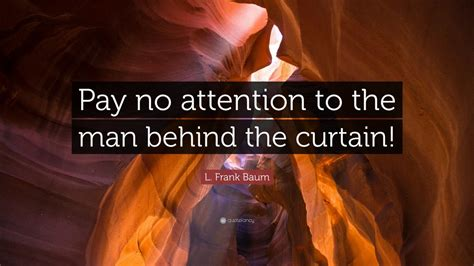 wizard of oz man behind the curtain quote l frank baum quote pay no attention to the man behind