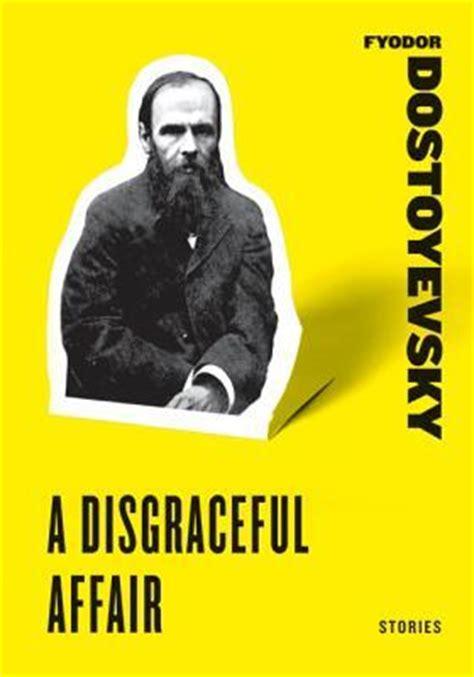 a affair books a disgraceful affair stories by fyodor dostoyevsky