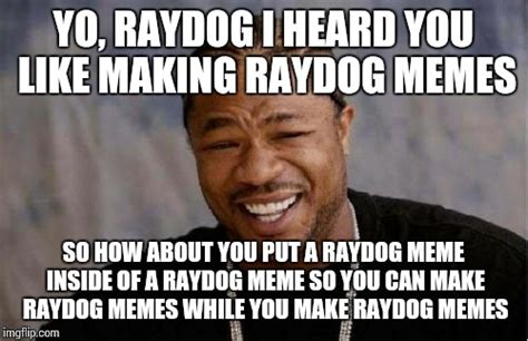 Meme Dawg - yo dawg heard you meme imgflip