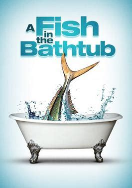 fish in bathtub a fish in the bathtub wikipedia