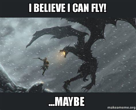 I Believe I Can Fly Meme - i believe i can fly maybe skyrim dragon slaying