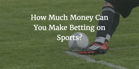 How Much Money Can You Win At The Casino - how much money can you make betting on sports