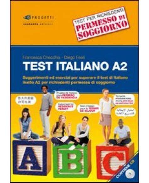 test a2 italiano per permesso di soggiorno test italiano a2 suggerimenti ed esercizi per superare il