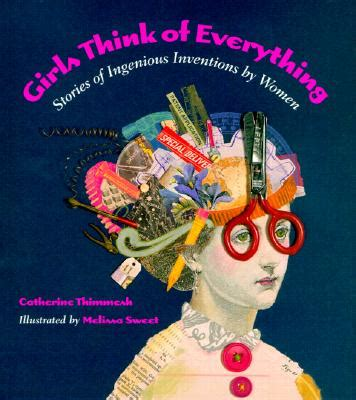girls think of everything girls think of everything stories of ingenious inventions by women indiebound org