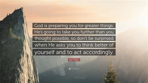 god is he s better than you think books joel osteen quote god is preparing you for greater