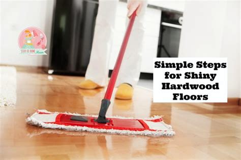 simple steps for shiny hardwood floors stay at home