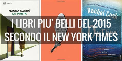 libri piu letti i libri pi 249 belli 2015 secondo il new york times