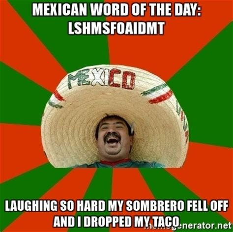 Sombrero Meme - mexican word of the day lshmsfoaidmt laughing so hard my