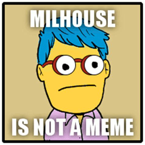 Milhouse Meme - milhouse is not a meme and he s okay with this i m ok