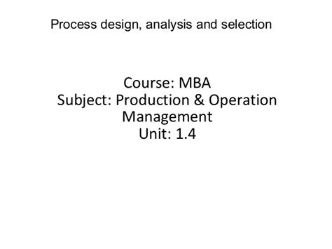 Certification Courses For Mba Operations by Mba Ii Pmom Unit 1 4 Process Design Analysis Selection A