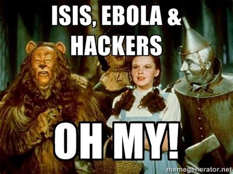 Wizard Of Oz Meme - isis ebola hackers oh my dorothy wizard of oz meme