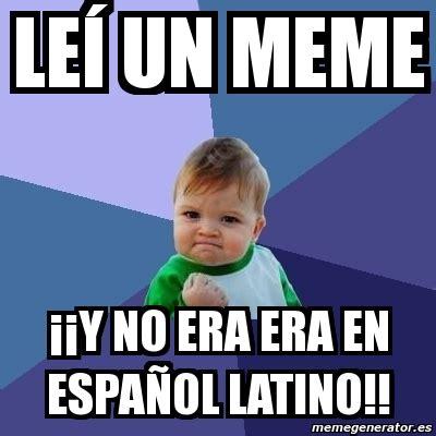 Memes Generator En Espaã Ol - meme bebe exitoso le 205 un meme 161 161 y no era era en espa 209 ol