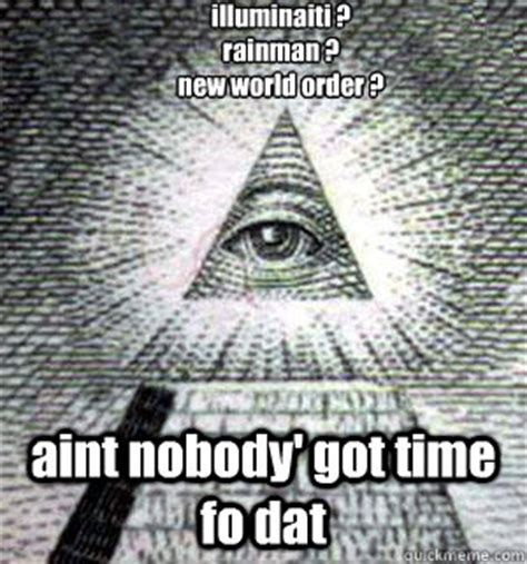 New Meme Order - illuminaiti rainman new world order aint nobody got