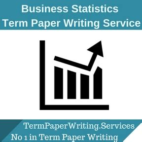 Business Essay Writing Service by Business Statistics Term Paper Writing Service Essay Writing Service