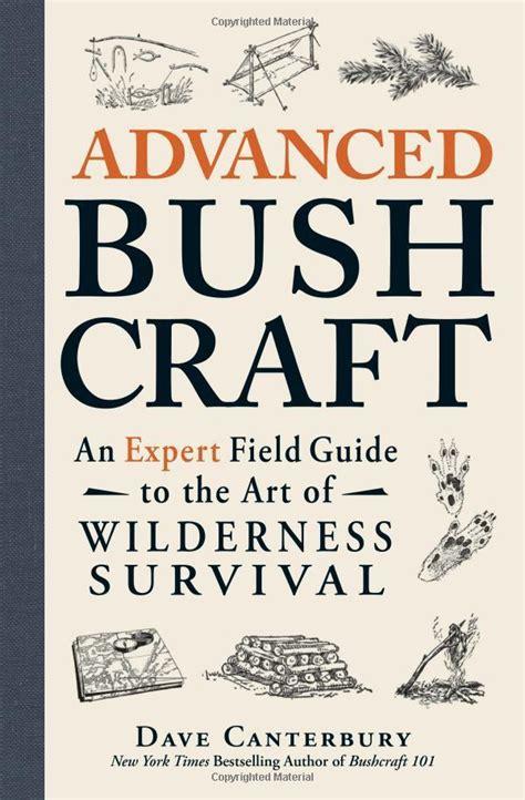 Pdf Advanced Bushcraft Expert Wilderness Survival advanced bushcraft an expert field guide to the of