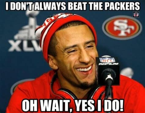 Colin Kaepernick Meme - i don t always beat the packers oh wait yes it do