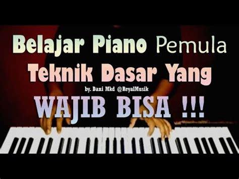 tutorial piano dasar belajar piano pemula teknik bermain dasar wajib bisa