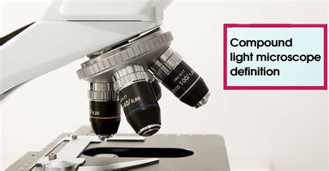 Light Microscope Definition by Compound Light Microscope Definition