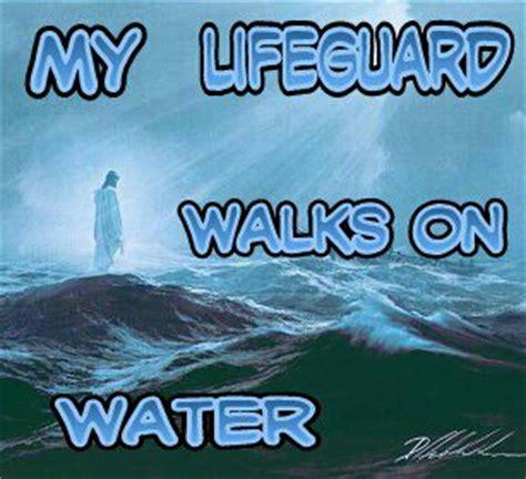 my god walks on water my lifeguard walks on water by aussiejimfan on deviantart
