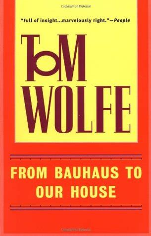 from bauhaus to our house from bauhaus to our house by tom wolfe reviews discussion bookclubs lists