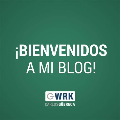 bienvenidos a mi blog 161 bienvenidos a mi blog carlos g 252 ereca
