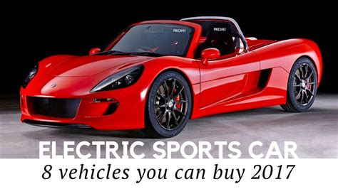 electric sports cars 8 electric sports cars you can buy in 2017 review of