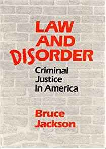 criminal justice in america and disorder criminal justice in america bruce