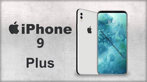 9 Iphone Plus Iphone 9 Plus 2018 Best Upcoming Smartphone 2018 Apple