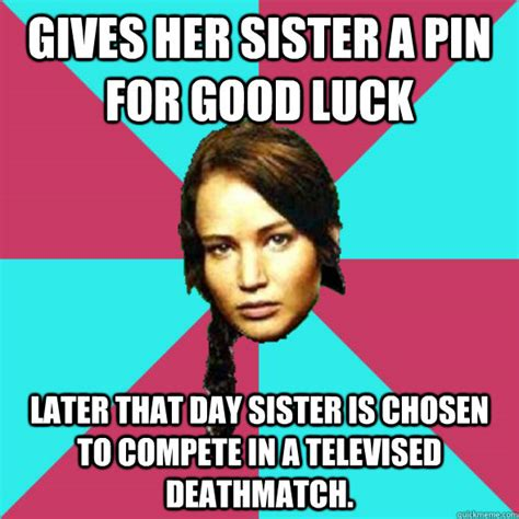 Good Meme Captions - gives her sister a pin for good luck later that day sister