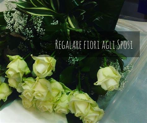 regalo fiori regalare fiori agli sposi idee fiorite