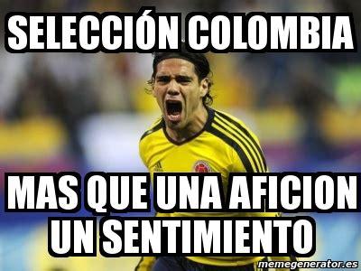 Colombia Meme - meme personalizado selecci 211 n colombia mas que una