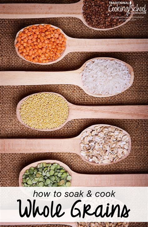 whole grains to digest how to soak and cook whole grains grain cooking chart