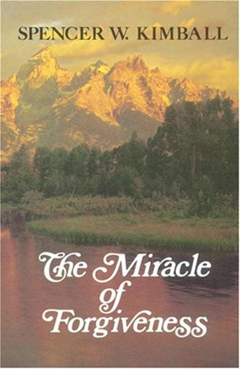 The Miracle Book By The Miracle Of Forgiveness By Spencer W Kimball Reviews Discussion Bookclubs Lists