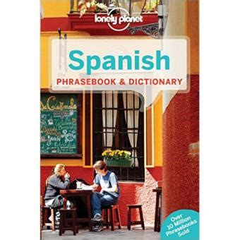 lonely planet spanish phrasebook 1786574519 lonely planet spanish phrasebook dictionary sinopsis y precio fnac