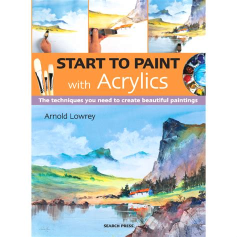 start to paint with acrylics by arnold lowrey 97999368a greatart no 1 materials
