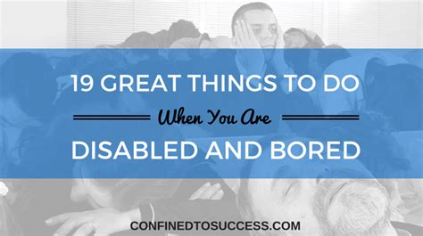 things to do in hospital when bored 19 great things to do when you are disabled and bored